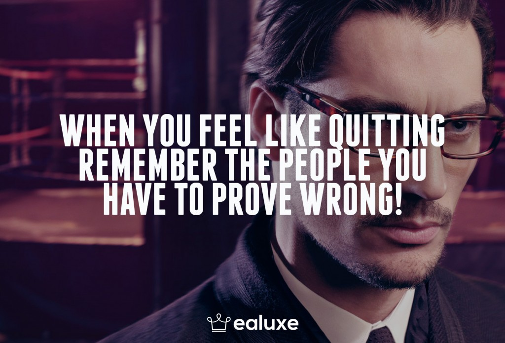 Ealuxe 100 quotes on motivation success overcoming obstacles and life get inspired (74) When you feel like quitting remember the people you have to prove wrong!