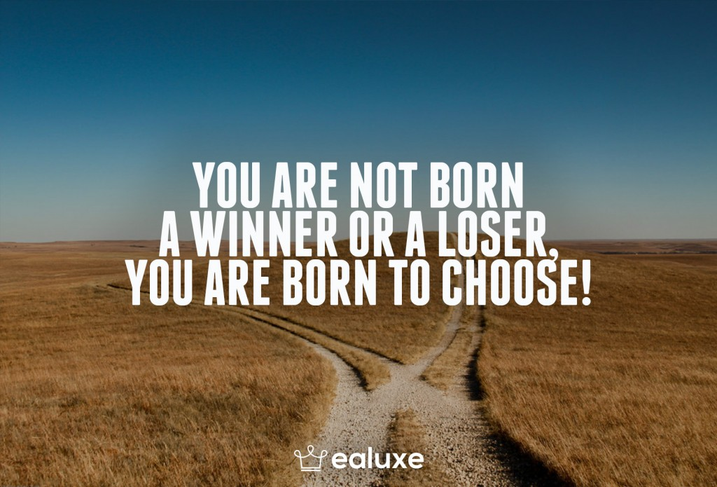 Ealuxe 100 quotes on motivation success overcoming obstacles and life get inspired (81) You are not born a winner or a loser, you were born to choose!