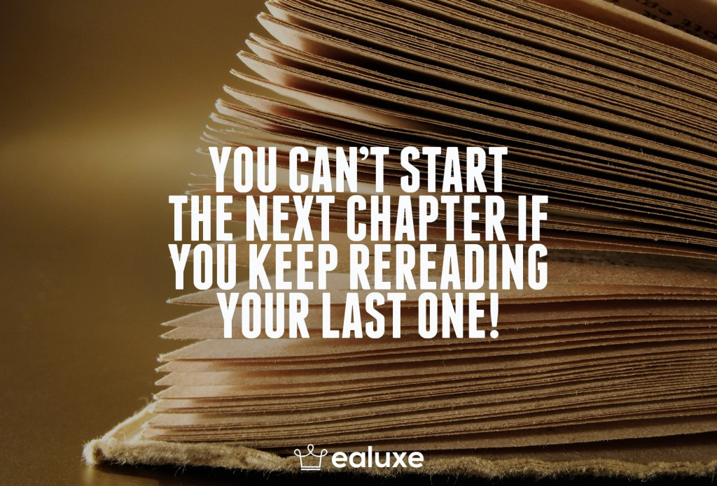 Ealuxe 100 quotes on motivation success overcoming obstacles and life get inspired (84) You can't start the next chapter if you keep rereading your last one!