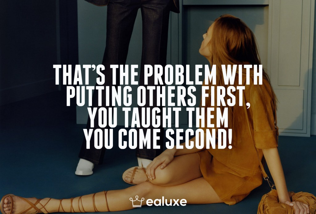 Ealuxe 100 quotes on motivation success overcoming obstacles and life get inspired (85) That's the problem with putting others first, you taught them you come second!