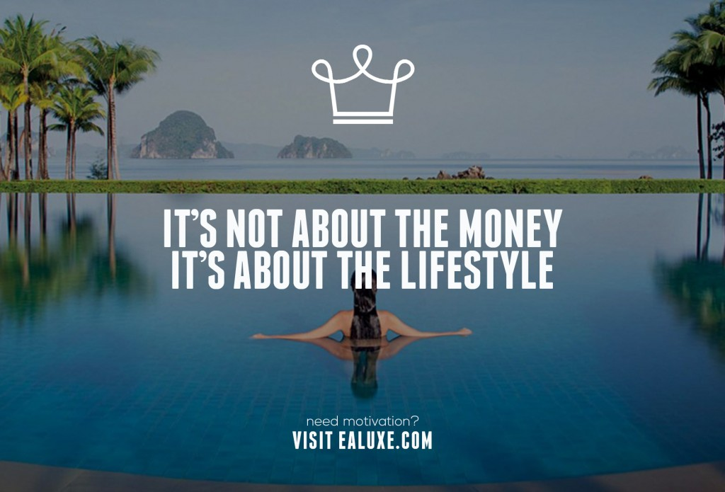 Ealuxe 100 quotes on motivation success overcoming obstacles and life get inspired (9) It's not about the money, it's about the lifestyle!