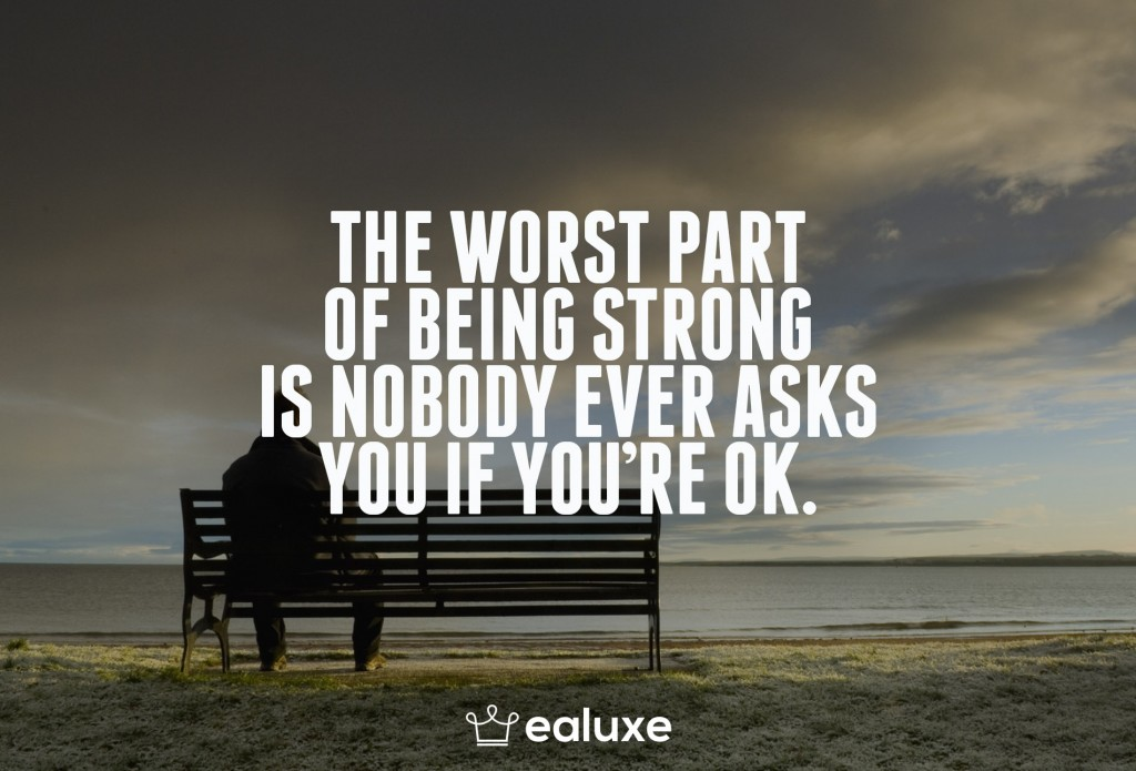 Ealuxe 100 quotes on motivation success overcoming obstacles and life get inspired (90) The worst part of being strong is nobody ever asks you if you're ok!
