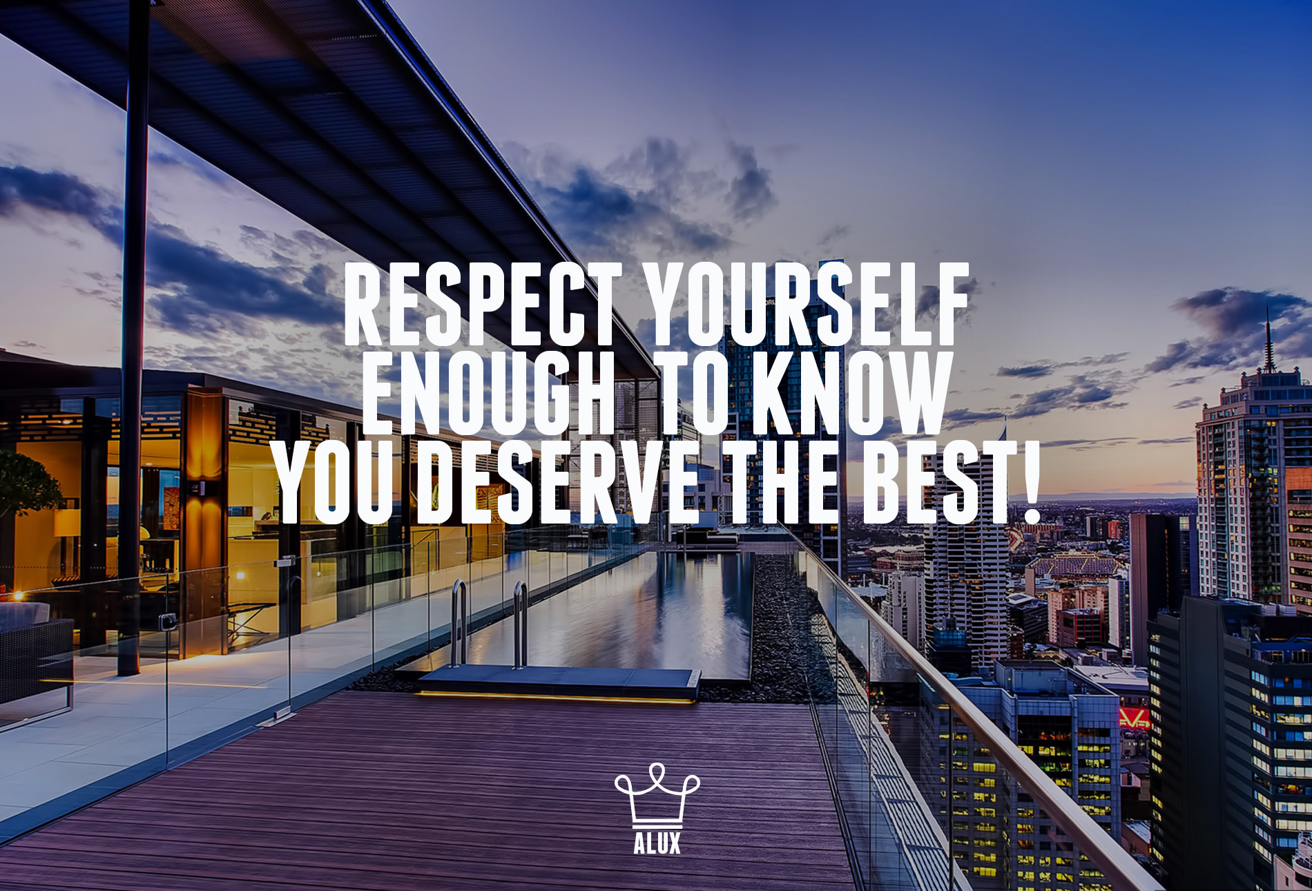 respect yourself enough to know you deserve the best