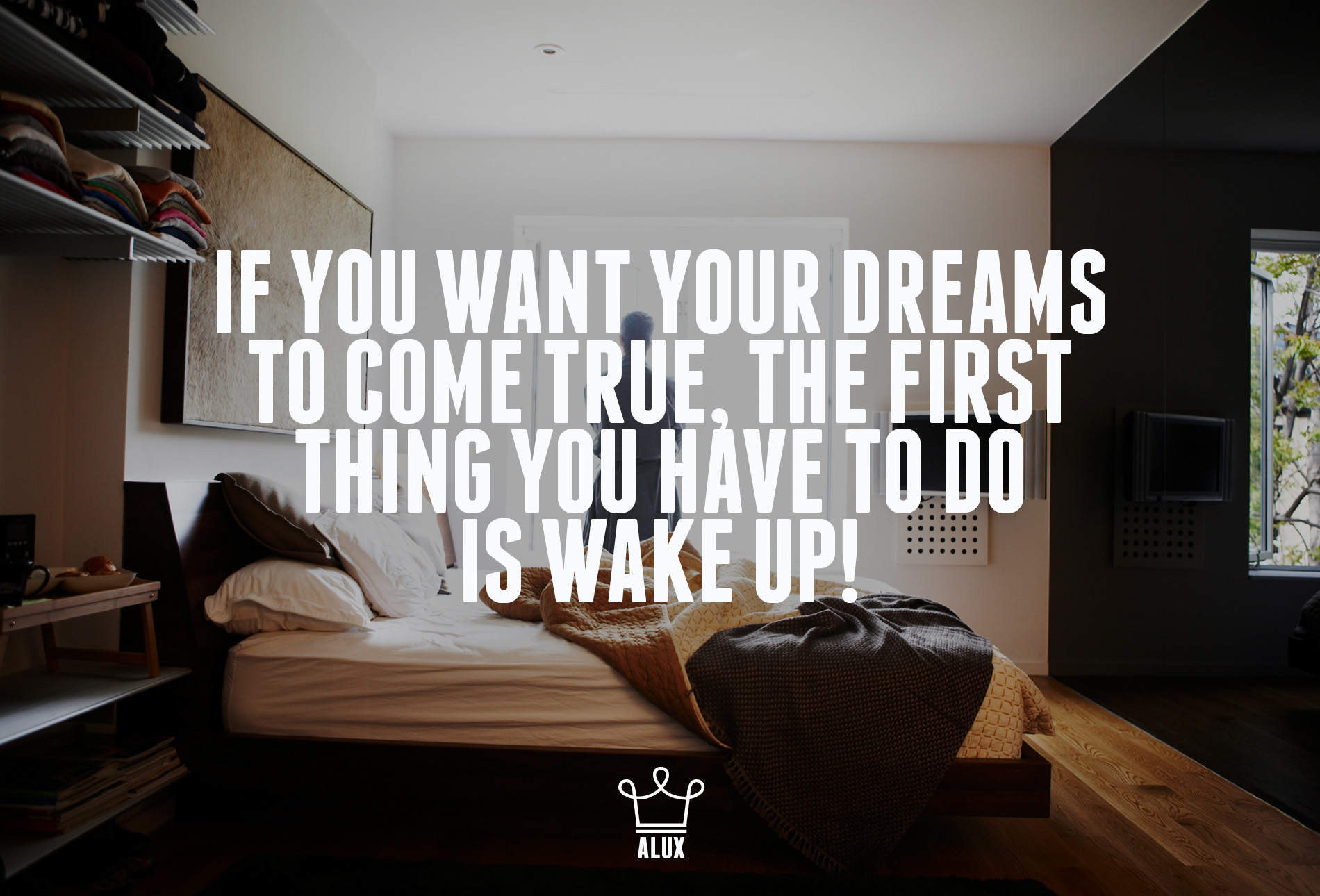 If you want your dreams to come true the first thing you have to wake up alux