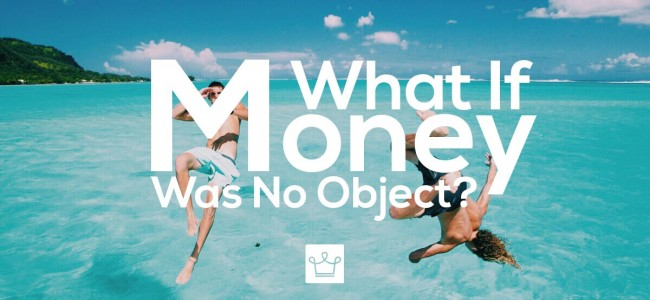 what if money was no object wasn't an issue alux