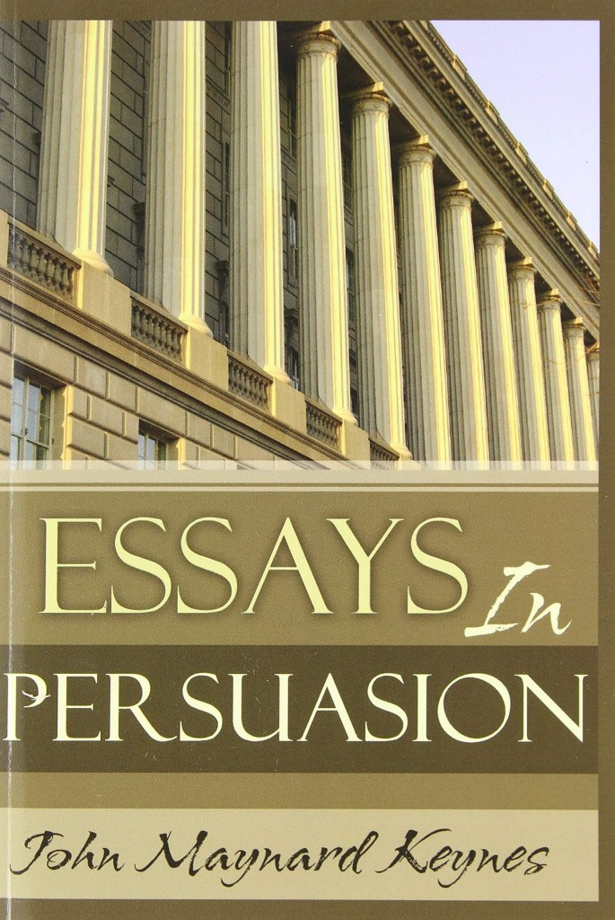 essays in persuasion by john maynard keynes This reissue of the authoritative royal economic society edition of essays in persuasion features a new introduction by donald moggridge, which discusses the significance of this definitive work the essays in this volume show keynes' attempts to influence the course of events by public persuasion.