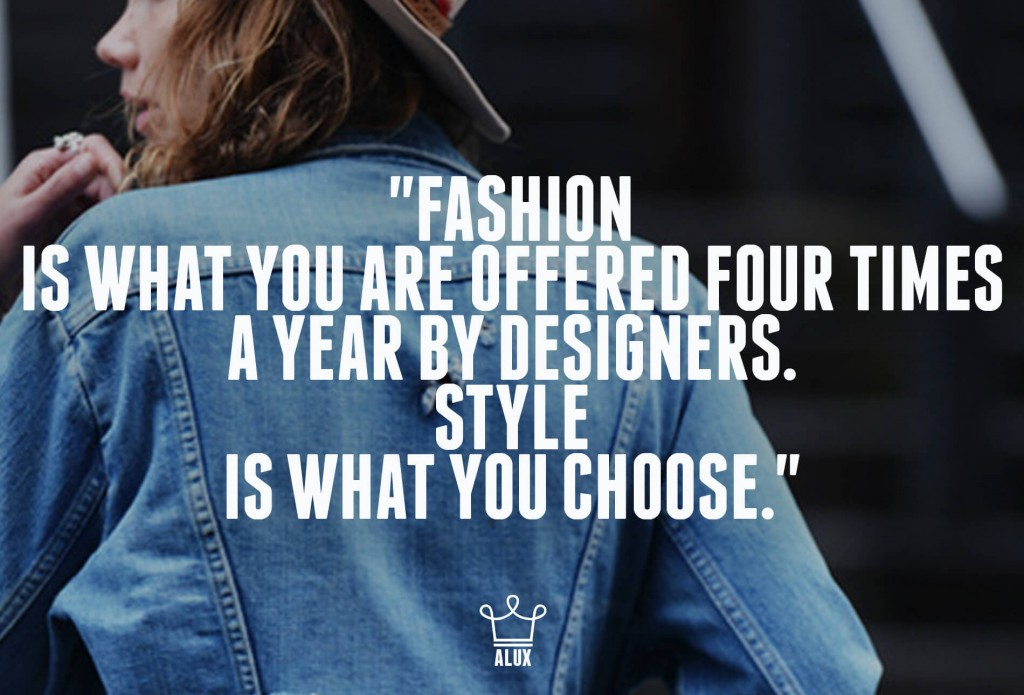 """Fashion is What You Are Offered Four Times a Year by Designers. Style is What You Choose."""