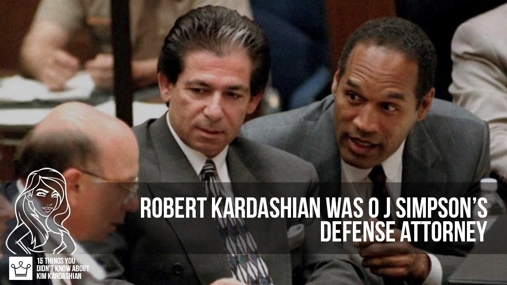 15 things you didn't know about kim kardashian Robert Kardashian, her now passed away father, was the O J Simpson's defense attorney alux