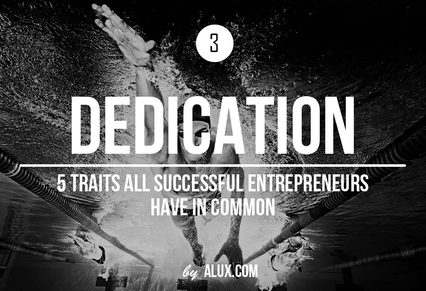 5 traits successful entrepreneurs have in common dedication