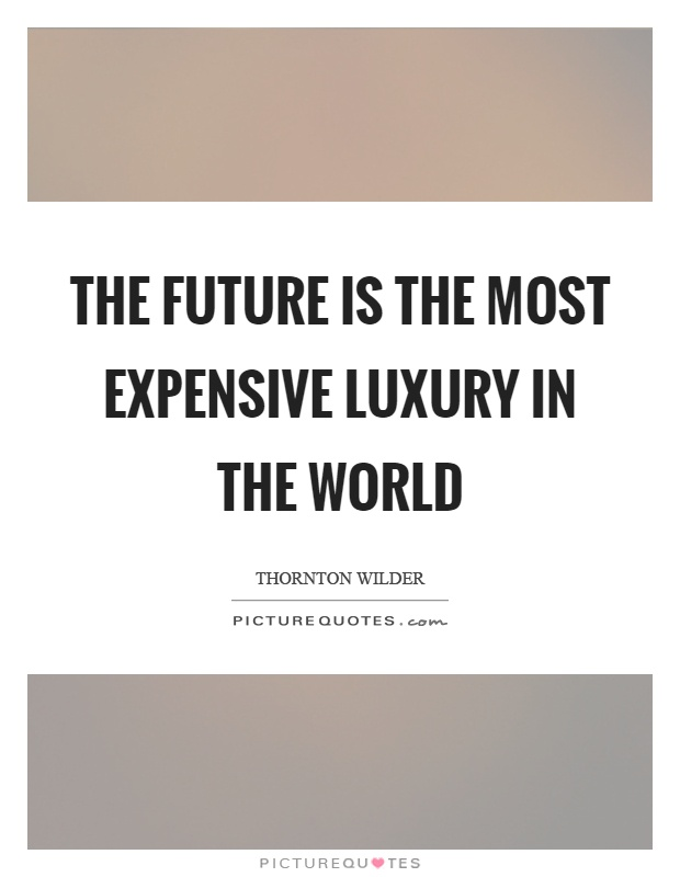 10 Famous Luxury Quotes That Prove Opulence Is Worth Living For | Luxury quote by Thornton Wilder