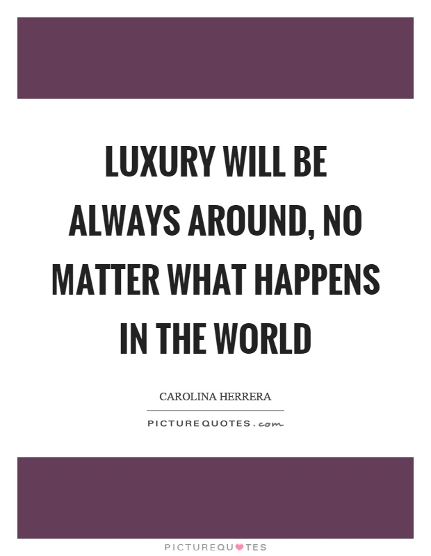 10 Famous Luxury Quotes That Prove Opulence Is Worth Living For | Luxury quote by Carolina Herrera