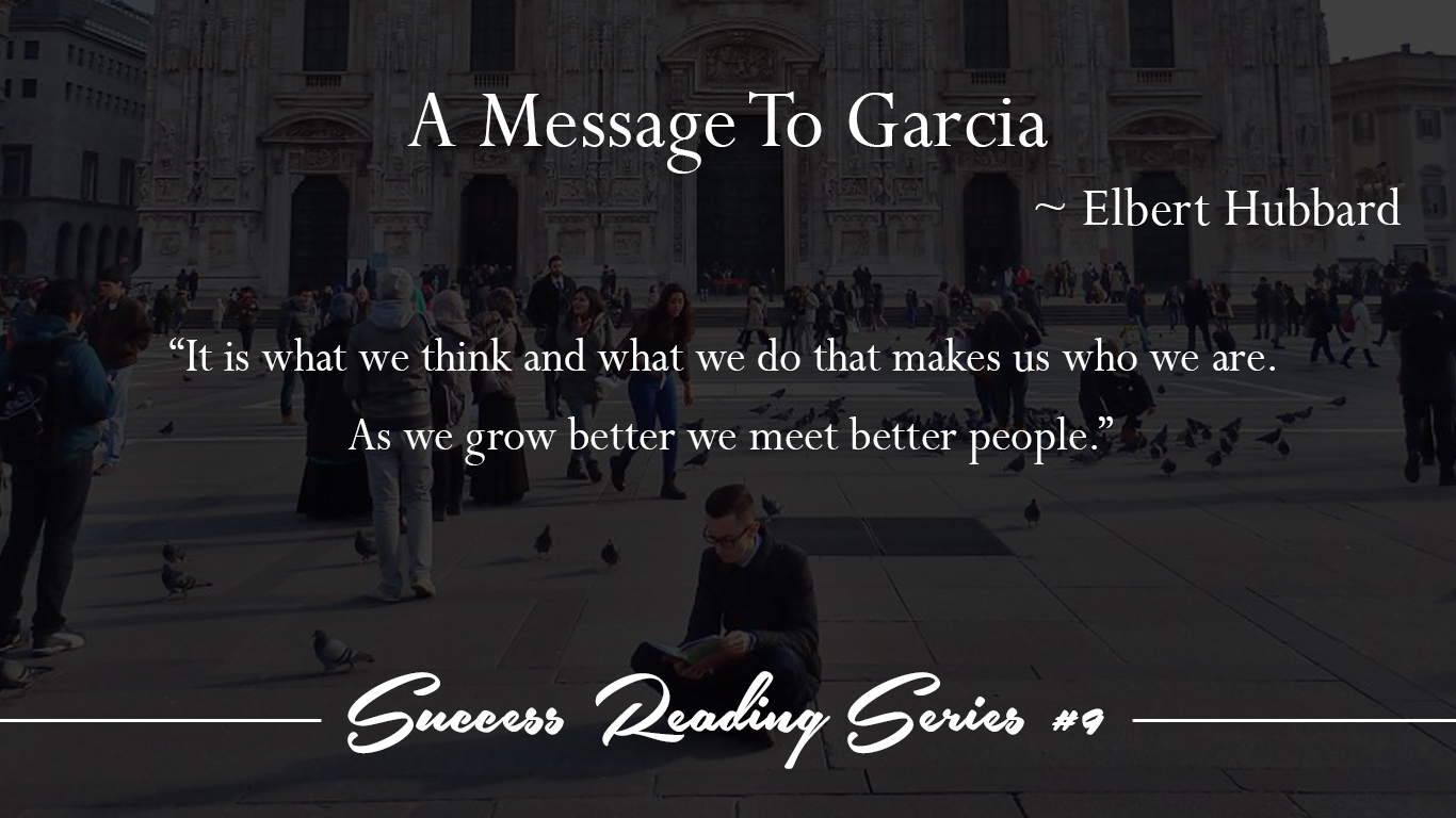 9 A Message To Garcia ~ Elbert Hubbard