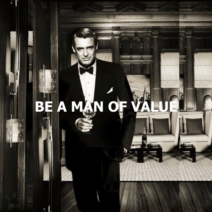 be a man of value