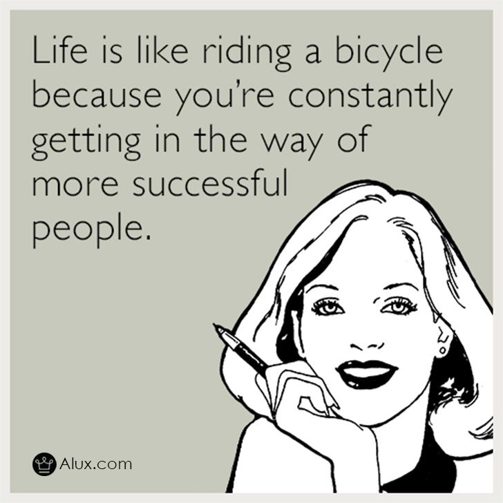 life-riding-bicycle-constantly-getting-in-way-more-successful-people-alux