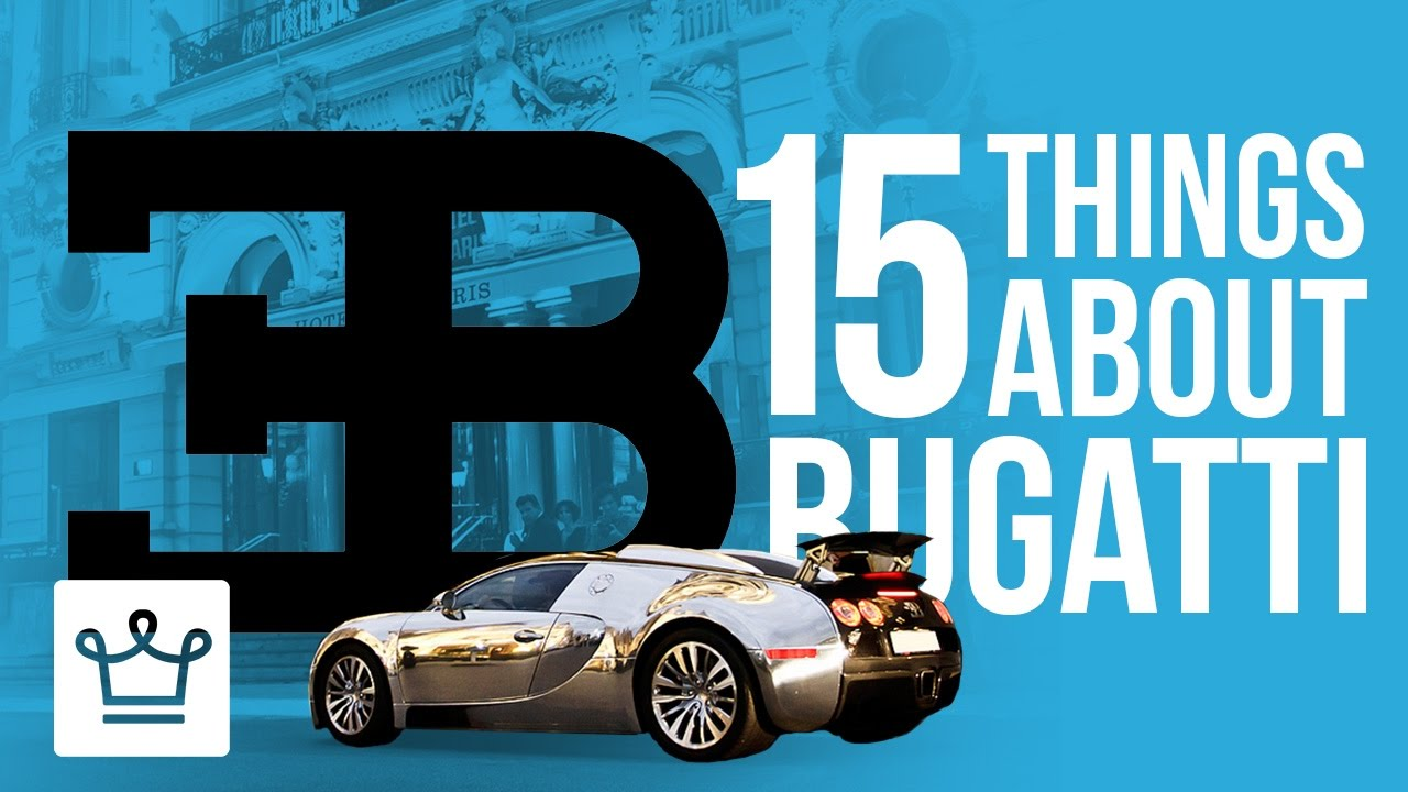15 Things You Didn't Know About BUGATTI