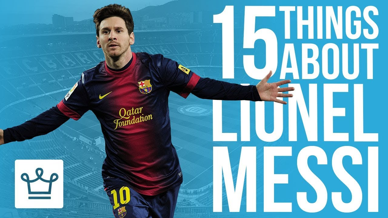 15 Things You Didn't Know About Lionel Messi