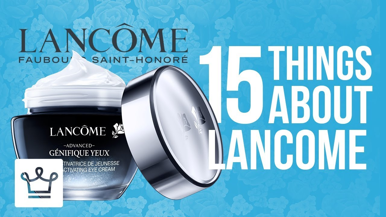 15 Things You Didn't Know About Lancome