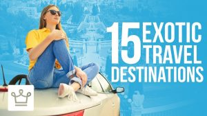 Top 15 Exotic Destinations To Add To Your 2018 Travel List