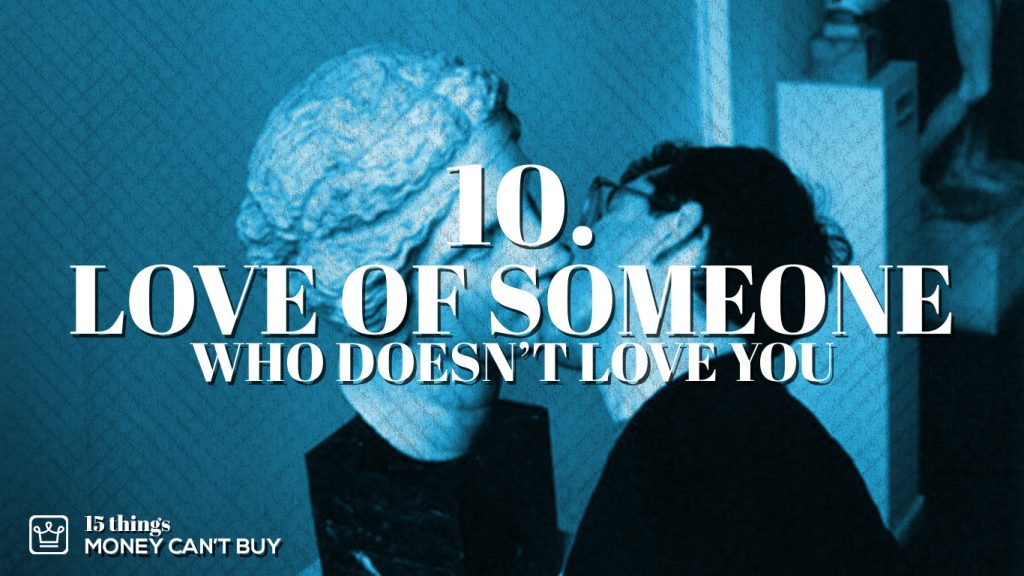 10 things money can't buy love of someone who doesn't love you alux