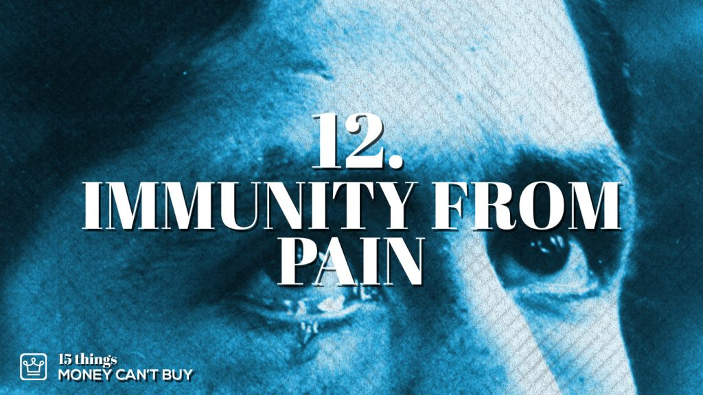 12 things money can't buy immunity from pain