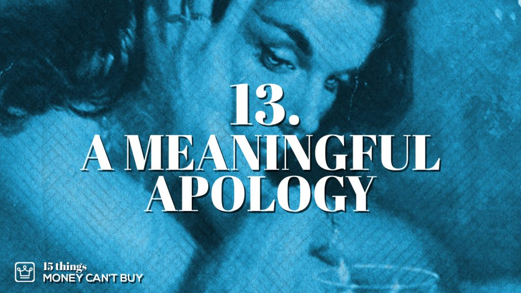 13 things money can't buy a meaningful apology