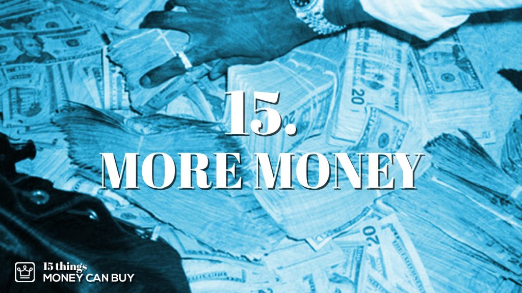 15 things money can buy - more money