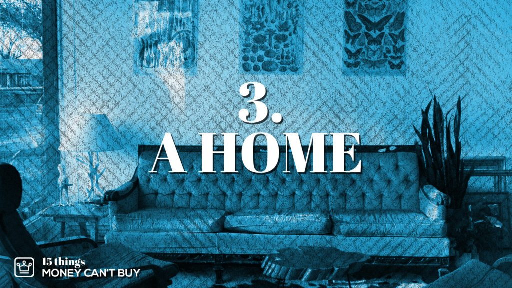 3 things money can't buy - a home