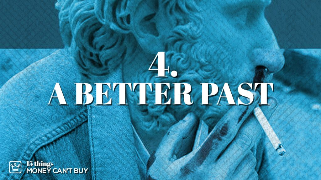 4 things money can't buy - a better past