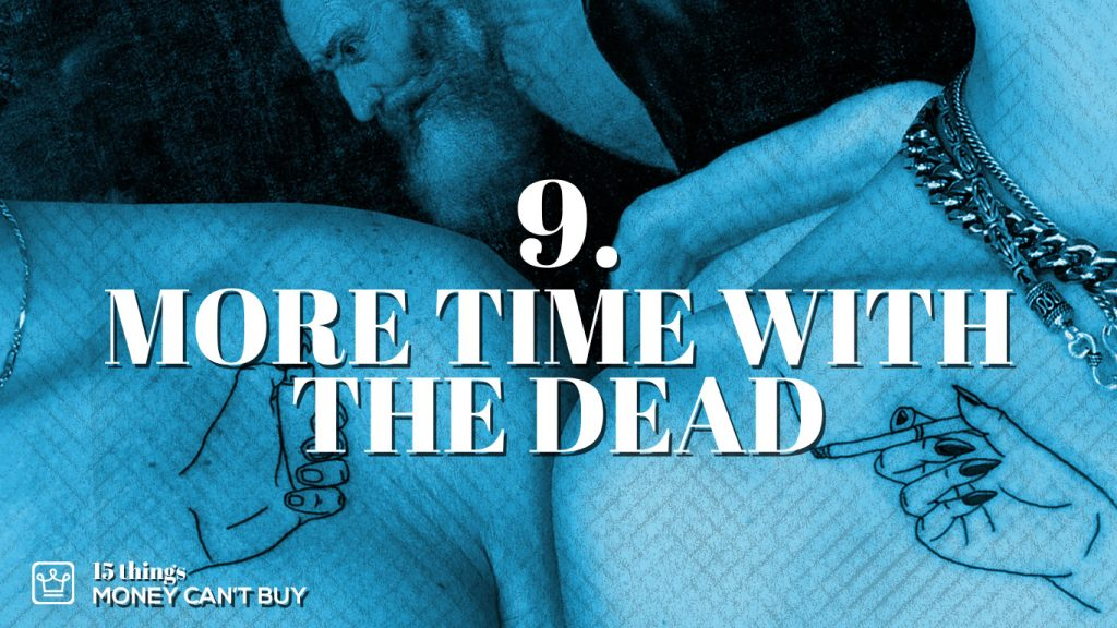 9 things money can't buy more time with the dead alux