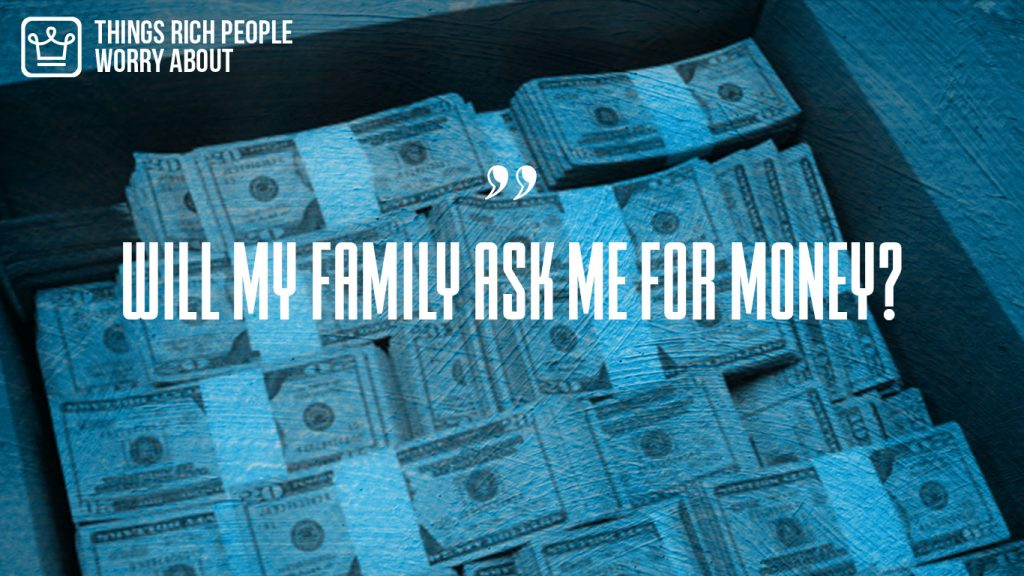 things rich people worry about that poor people don't - family asking for money