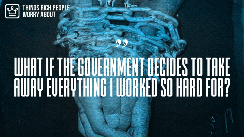 things rich people worry about that poor people don't - government taking everything