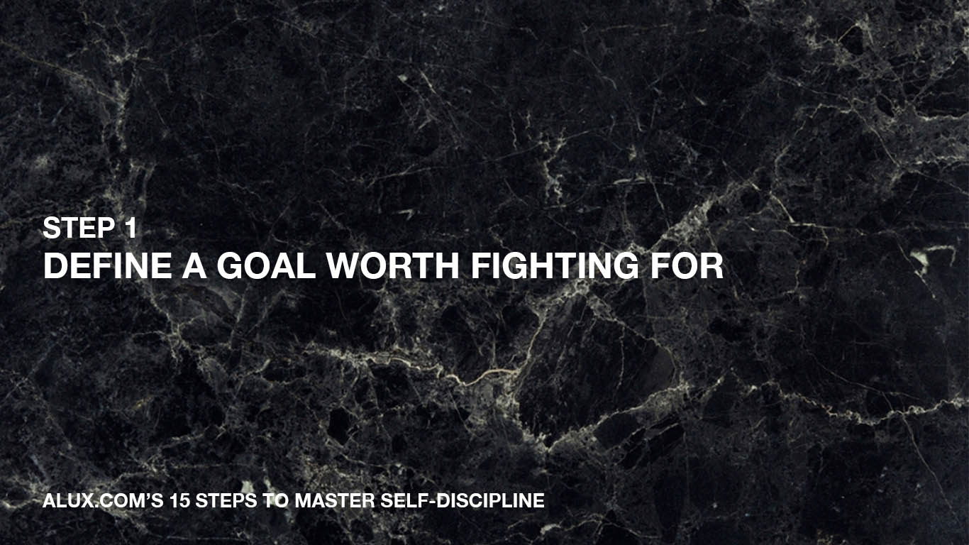 Steps to Master Self-Discipline - 1 Define a goal worth fighting for