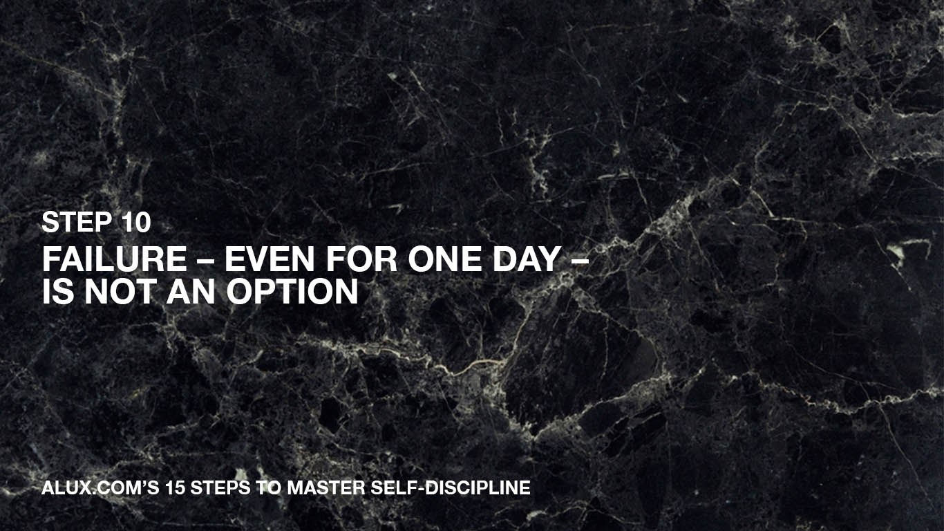 Steps to Master Self-Discipline - 10 Failure – even for one day – is not an option