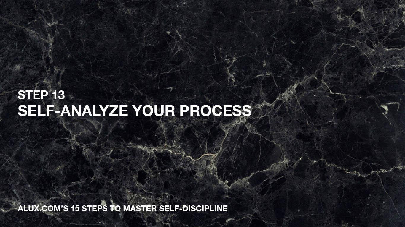 Steps to Master Self-Discipline - 13 Self-analyze your process