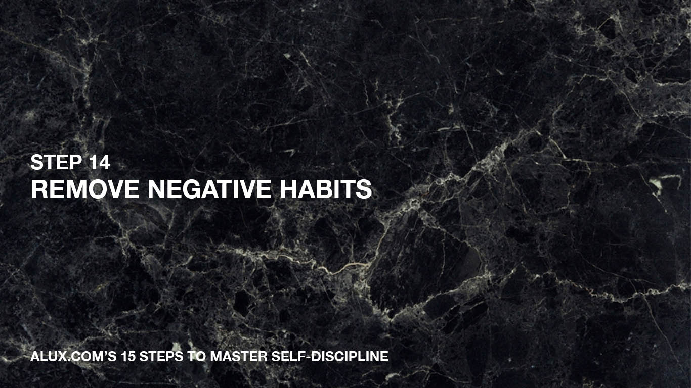 Steps to Master Self-Discipline - 14 Remove negative habits