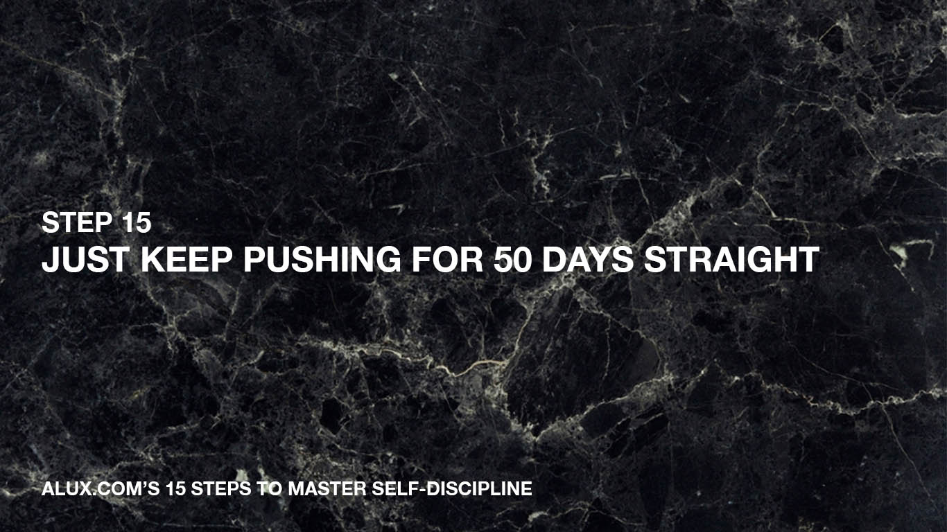 Steps to Master Self-Discipline - 15 Just keep pushing for 50 days straight