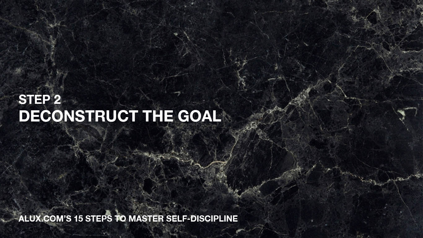 Steps to Master Self-Discipline - 2 Deconstruct the Goal