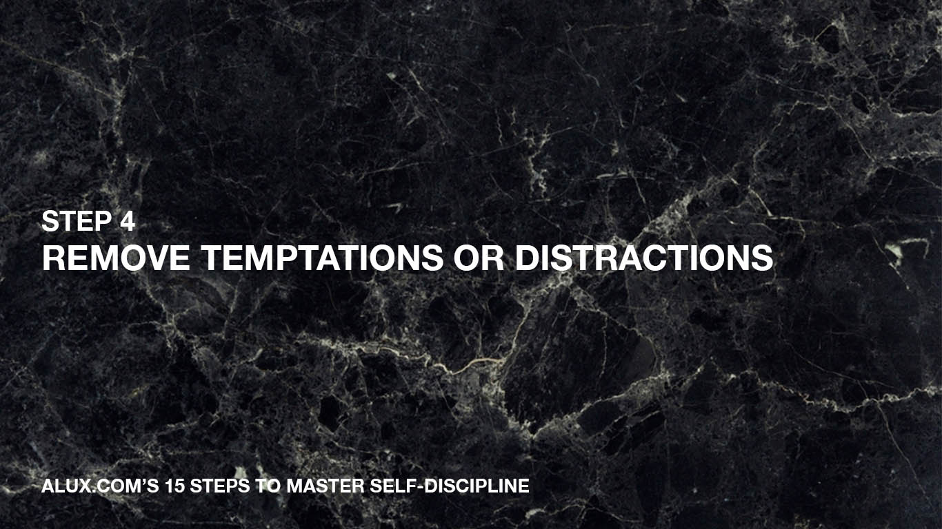 Steps to Master Self-Discipline - 4 Remove temptations or distractions