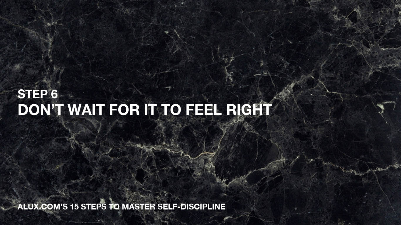 Steps to Master Self-Discipline - 6 Don't wait for it to feel right