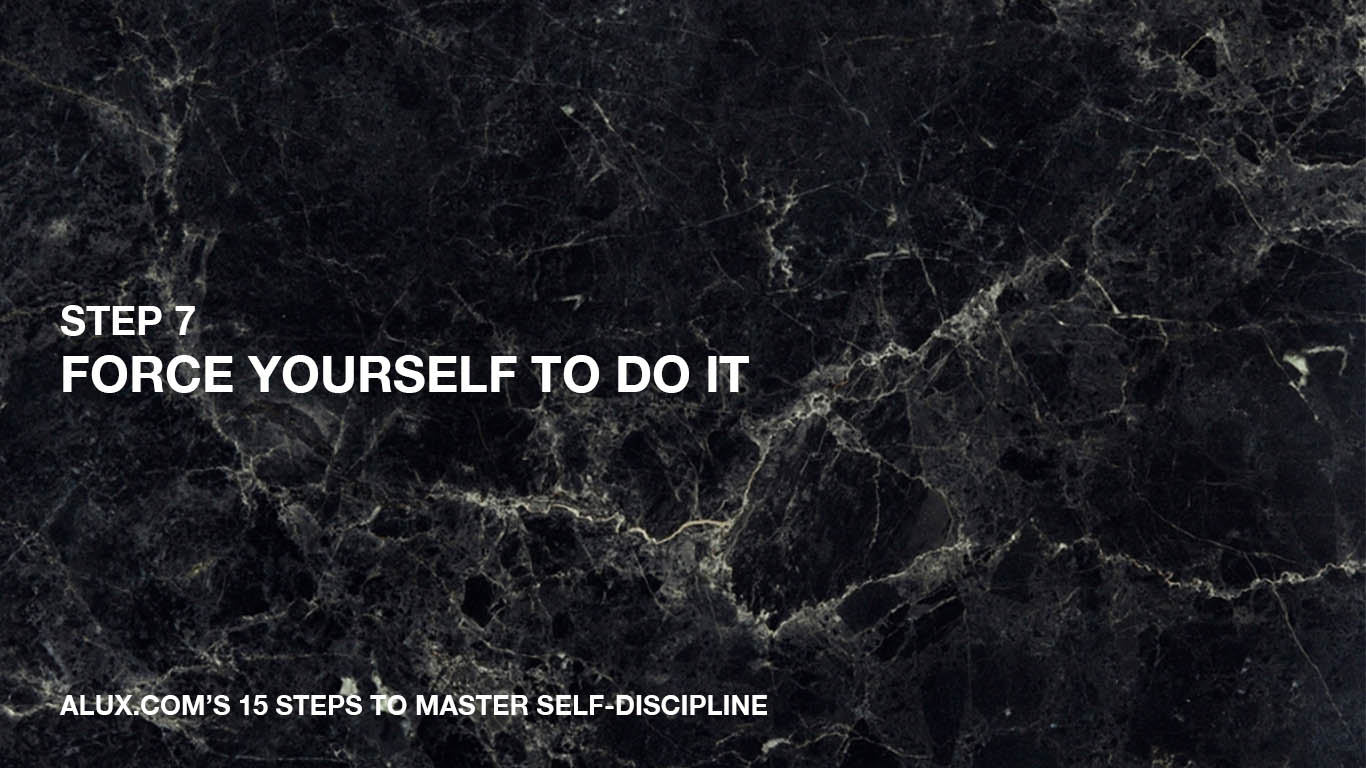 Steps to Master Self-Discipline - 7 Force yourself to do it