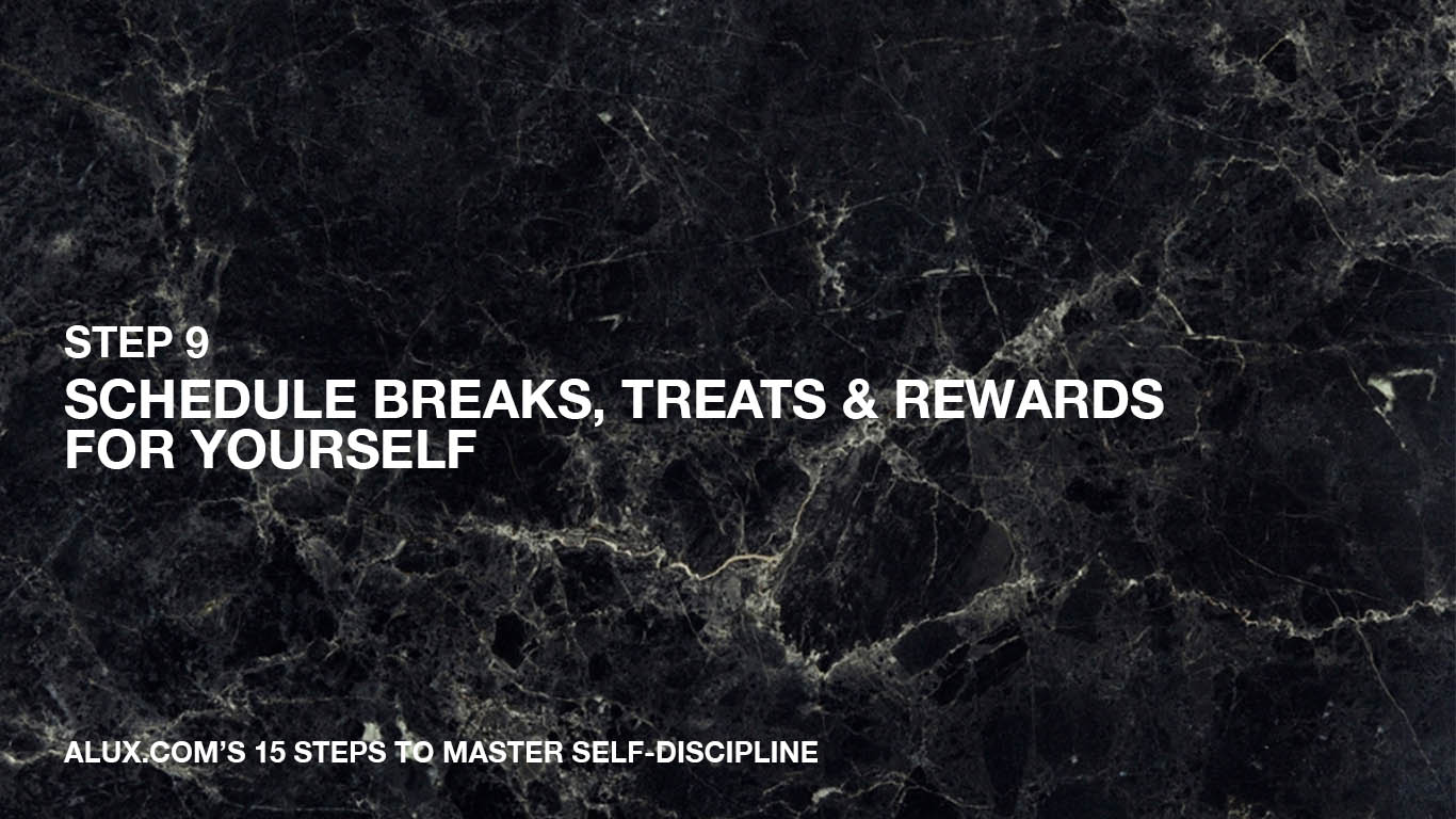 Steps to Master Self-Discipline - 9 Schedule breaks, treats & rewards for yourself