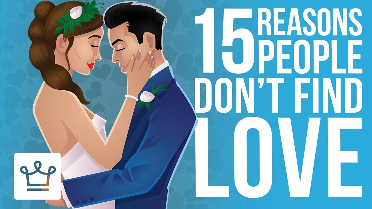 15 Reasons Why People Don't Find LOVE