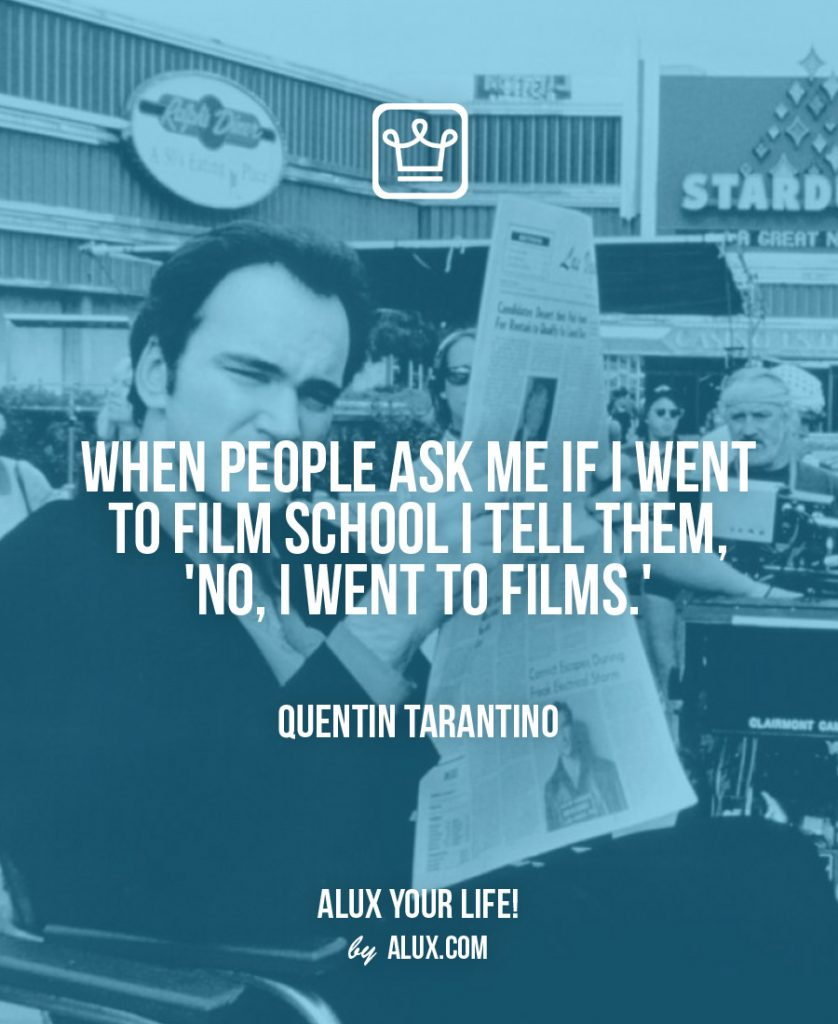 Quentin Tarantino Quote Net Worth Alux When people ask me if I went to film school I tell them, 'no, I went to films.