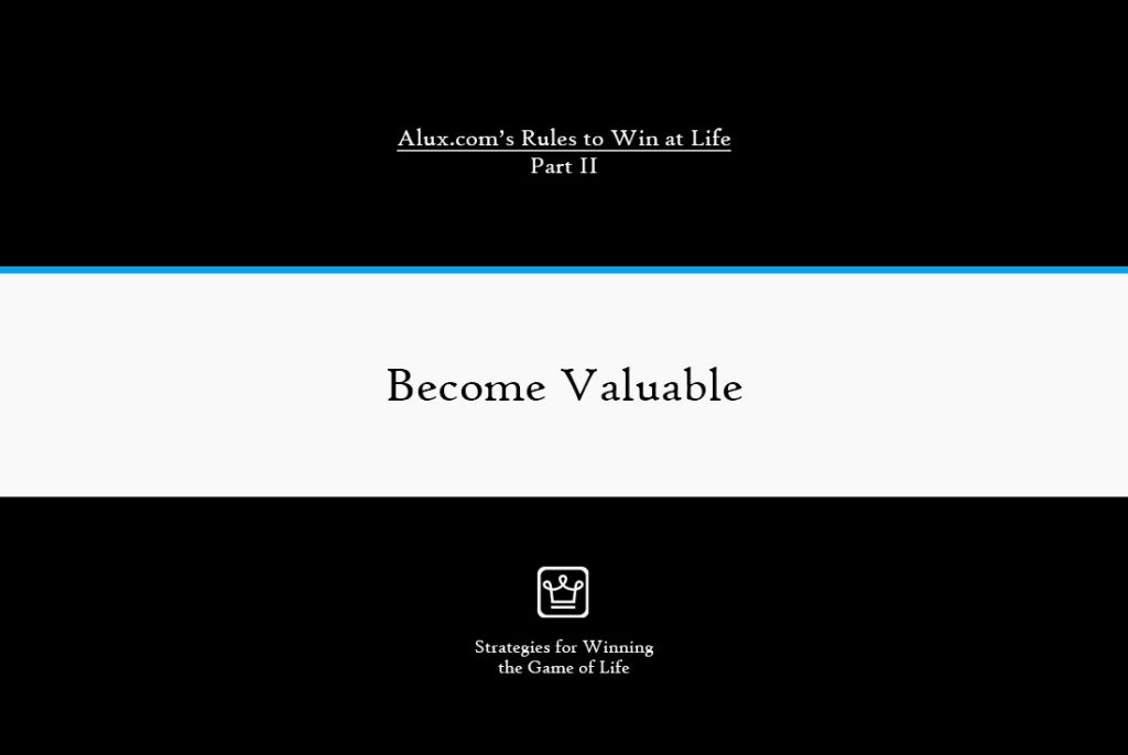 Rules to Win at Life Part 2 by Alux - Become Valuable