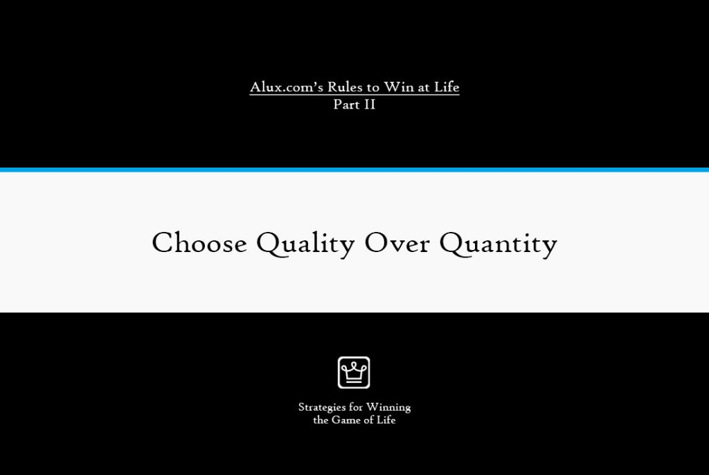 Rules to Win at Life Part 2 by Alux - Choose Quality Over Quantity