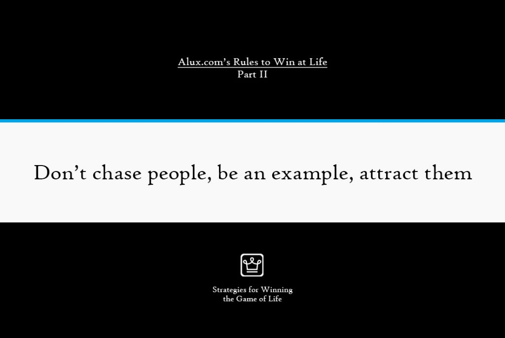 Rules to Win at Life Part 2 by Alux - Don't chase people, be an example, attract them
