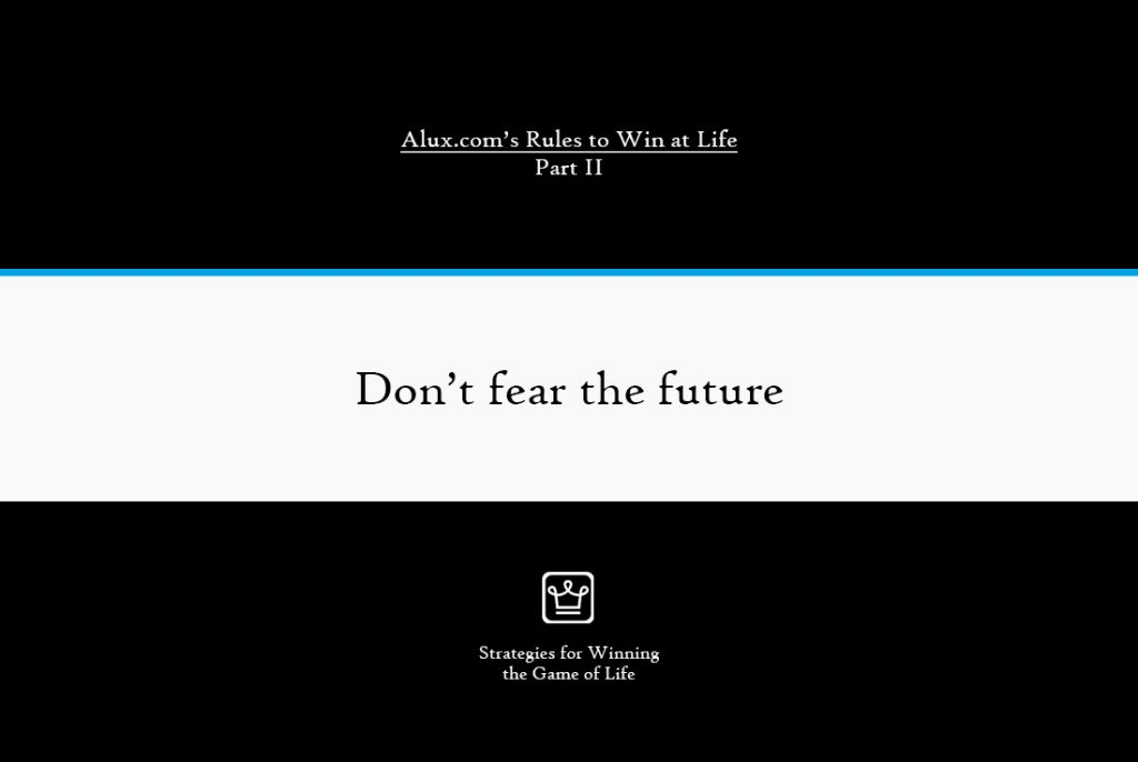 Rules to Win at Life Part 2 by Alux - Don't fear the future