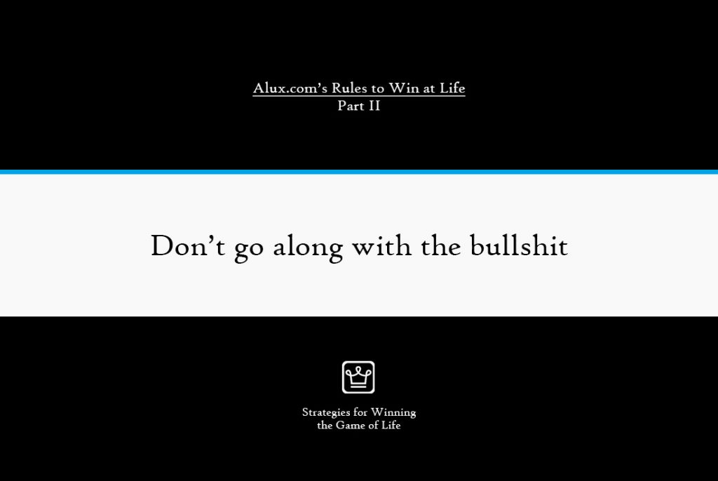 Rules to Win at Life Part 2 by Alux - Don't go along with the bullshit