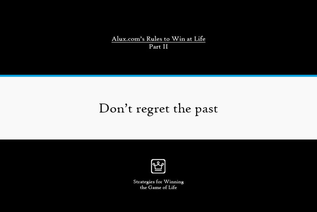 Rules to Win at Life Part 2 by Alux - Don't regret the past