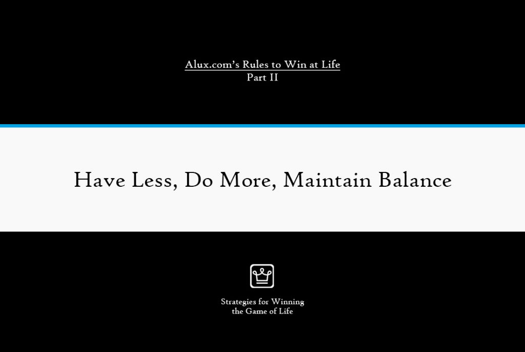 Rules to Win at Life Part 2 by Alux - Have Less, Do More, Maintain Balance